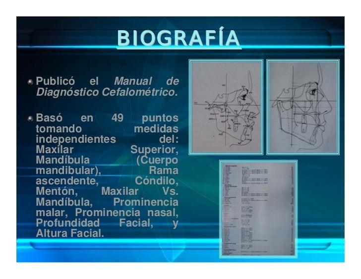 BIOGRAFÍA   En Junio, 1995, publicó el Manual de Diagnóstico para la quot;Evaluación de Tejidos            Blandos Faciale...