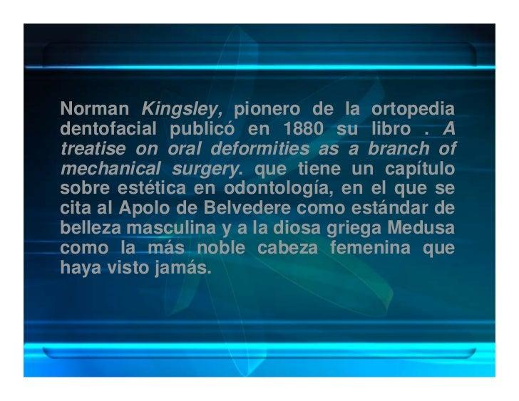 Norman Kingsley, pionero de la ortopedia dentofacial publicó en 1880 su libro . A treatise on oral deformities as a branch...