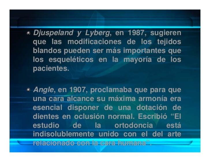 Djuspeland y Lyberg, en 1987, sugieren que las modificaciones de los tejidos blandos pueden ser más importantes que los es...