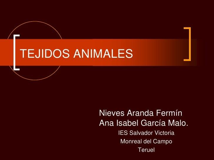 TEJIDOS ANIMALES           Nieves Aranda Fermín           Ana Isabel García Malo.               IES Salvador Victoria     ...