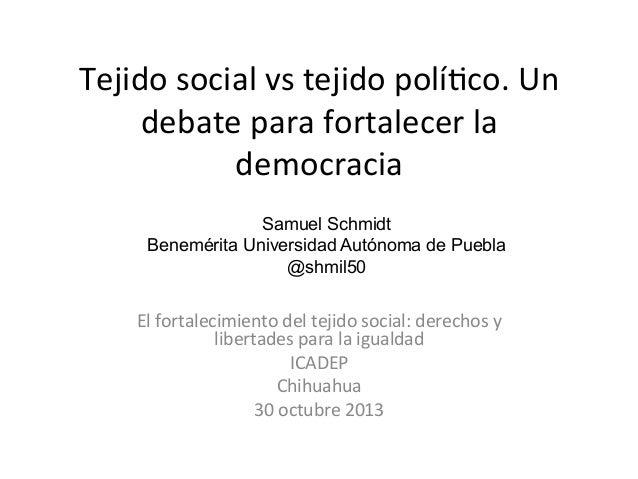 Tejido  social  vs  tejido  polí0co.  Un   debate  para  fortalecer  la   democracia        Samu...