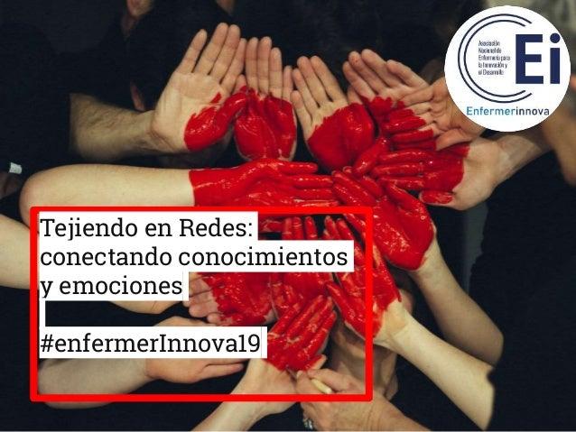 Tejiendo en Redes: conectando conocimientos y emociones #enfermerInnova19