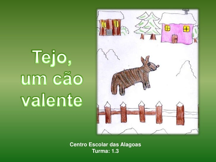 Tejo, um cão valente<br />Centro Escolar das Alagoas<br />Turma: 1.3<br />