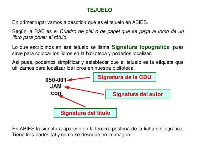 En ABIES la signatura aparece en la tercera pestaña de la ficha bibliográfica. Tiene tres partes tal y como se describe en...