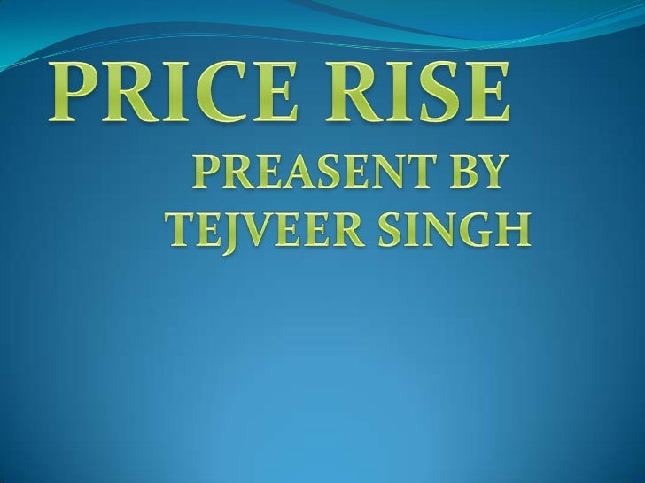 An increase in the price of commodity is known as price rise