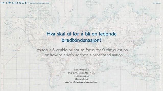 IT-næringens interesseorganisasjon ikt-norge.no  Hva skal til for å bli en ledende  bredbåndsnasjon?  to focus & enable or...