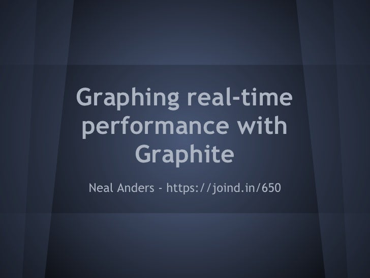 Graphing real-timeperformance with    Graphite Neal Anders - https://joind.in/650