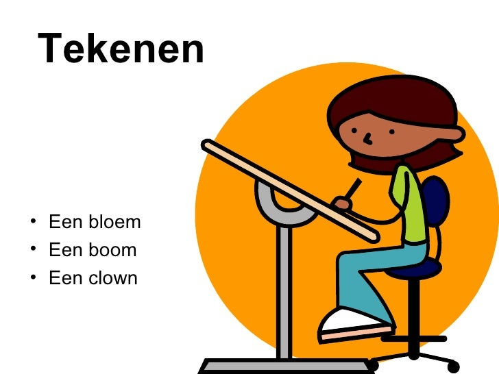 Tekenen <ul><li>Een bloem </li></ul><ul><li>Een boom </li></ul><ul><li>Een clown </li></ul>