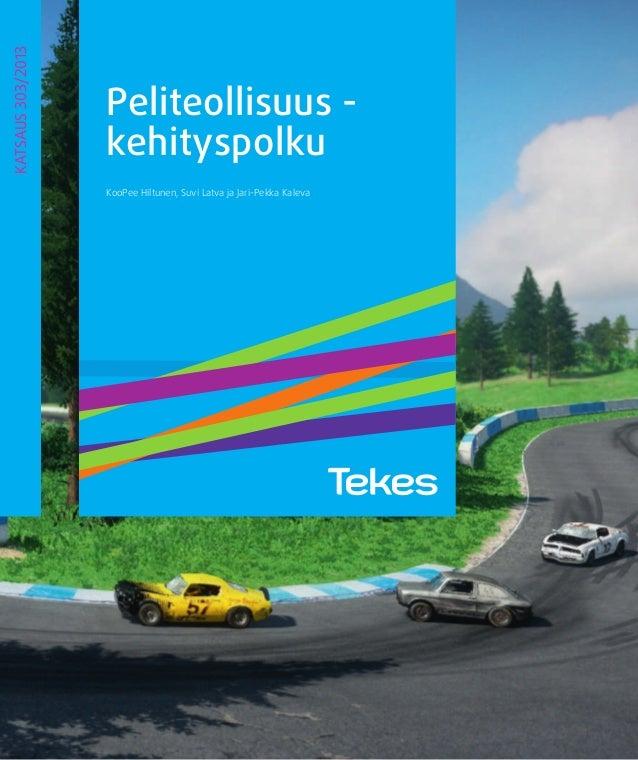 1 Peliteollisuus - kehityspolku KooPee Hiltunen, Suvi Latva ja Jari-Pekka Kaleva KATSAUS303/2013