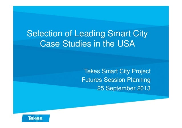 Selection of Leading Smart City Case Studies in the USA Tekes Smart City Project Futures Session Planning 25 September 201...