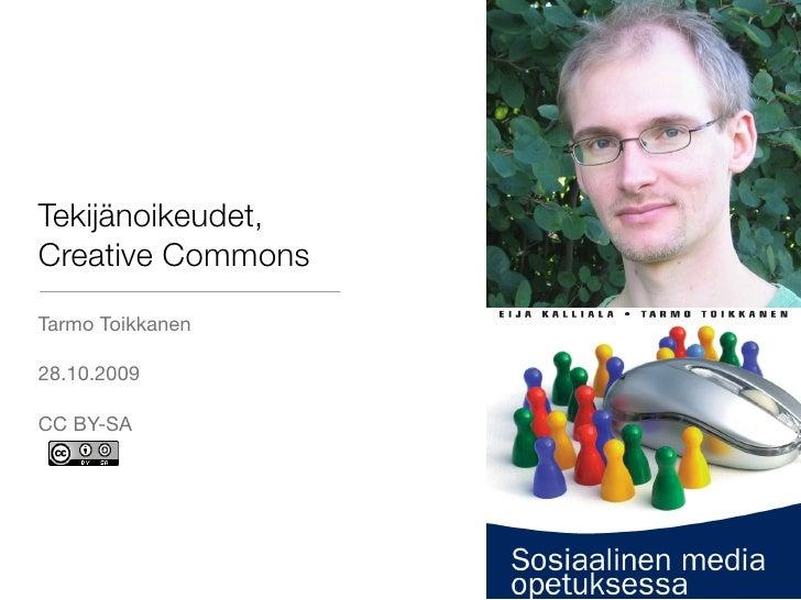 Tekijänoikeudet, Creative Commons Tarmo Toikkanen  28.10.2009  CC BY-SA
