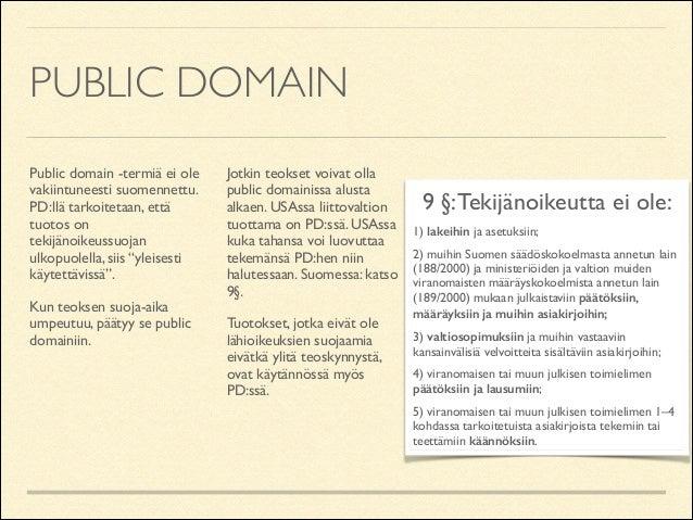 PUBLIC DOMAIN Public domain -termiä ei ole vakiintuneesti suomennettu. PD:llä tarkoitetaan, että tuotos on tekijänoikeussu...