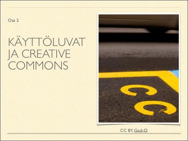 Osa 2  KÄYTTÖLUVAT JA CREATIVE COMMONS  CC BY, Giuli-O