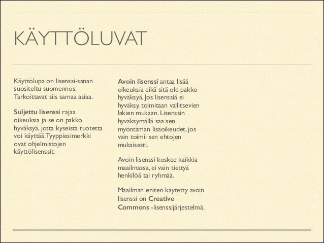 KÄYTTÖLUVAT Käyttölupa on lisenssi-sanan suositeltu suomennos. Tarkoittavat siis samaa asiaa.  Suljettu lisenssi rajaa oi...