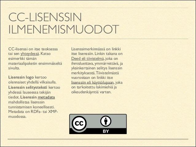 CC-LISENSSIN ILMENEMISMUODOT CC-lisenssi on itse teoksessa tai sen yhteydessä. Katso esimerkki tämän materiaalipaketin ens...