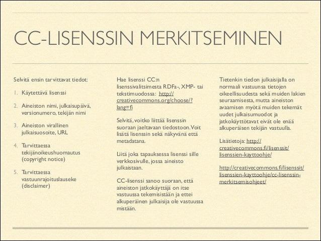 CC-LISENSSIN MERKITSEMINEN Selvitä ensin tarvittavat tiedot:  1. Käytettävä lisenssi  2. Aineiston nimi, julkaisupäivä, ...