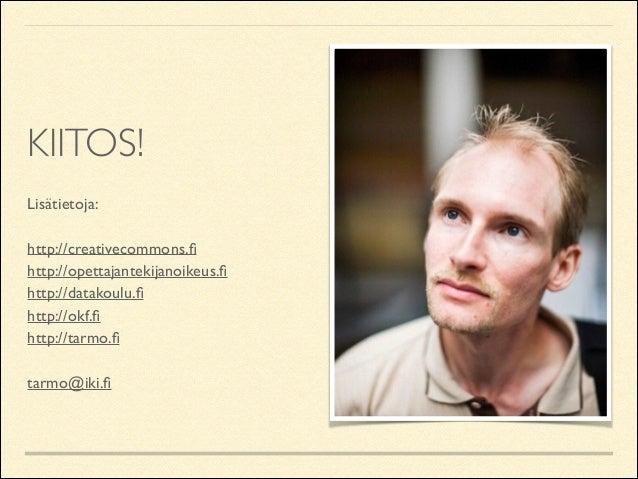 KIITOS! Lisätietoja:  ! http://creativecommons.fi  http://opettajantekijanoikeus.fi  http://datakoulu.fi  http://okf.fi  ...