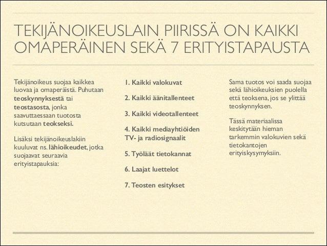 TEKIJÄNOIKEUSLAIN PIIRISSÄ ON KAIKKI OMAPERÄINEN SEKÄ 7 ERITYISTAPAUSTA Tekijänoikeus suojaa kaikkea luovaa ja omaperäistä...