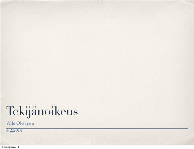 Tekijänoikeus Ville Oksanen 4.2.2014  6. helmikuuta 14