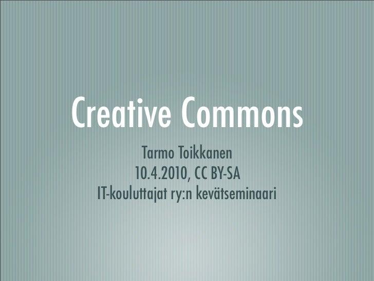 Creative Commons           Tarmo Toikkanen         10.4.2010, CC BY-SA  IT-kouluttajat ry:n kevätseminaari