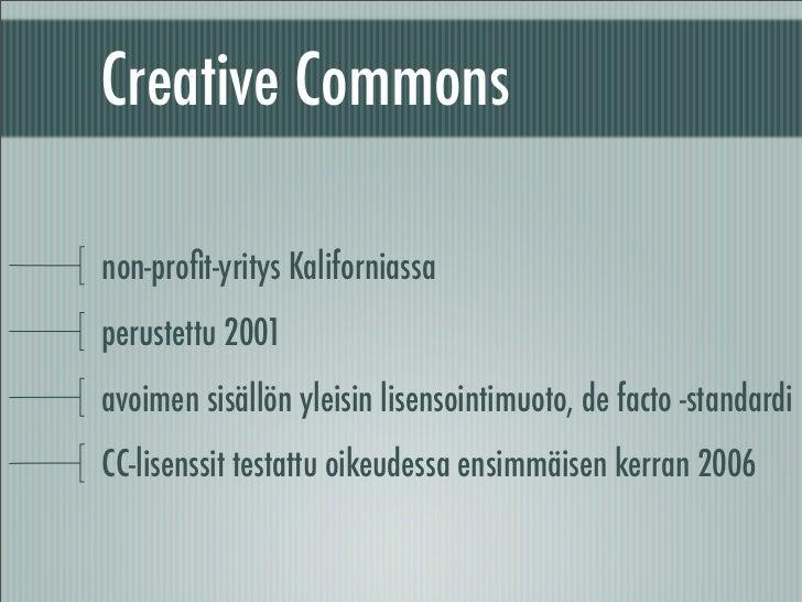 Creative Commons  non-profit-yritys Kaliforniassa perustettu 2001 avoimen sisällön yleisin lisensointimuoto, de facto -stan...