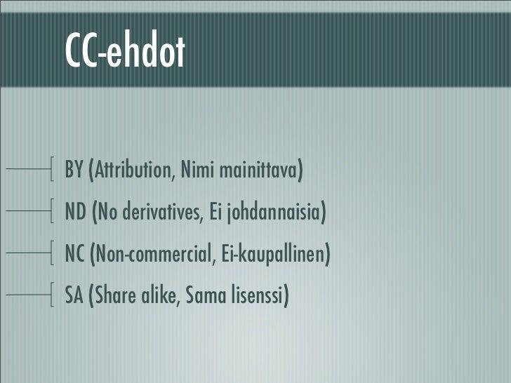 CC-ehdot  BY (Attribution, Nimi mainittava) ND (No derivatives, Ei johdannaisia) NC (Non-commercial, Ei-kaupallinen) SA (S...