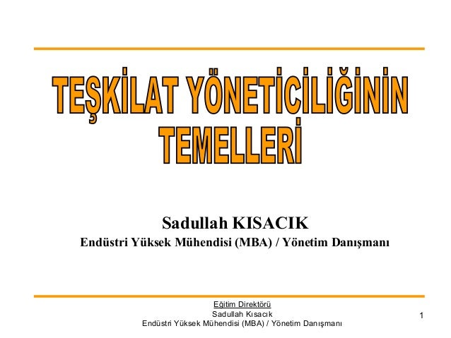 Eğitim Direktörü Sadullah Kısacık Endüstri Yüksek Mühendisi (MBA) / Yönetim Danışmanı 1 Sadullah KISACIK Endüstri Yüksek M...