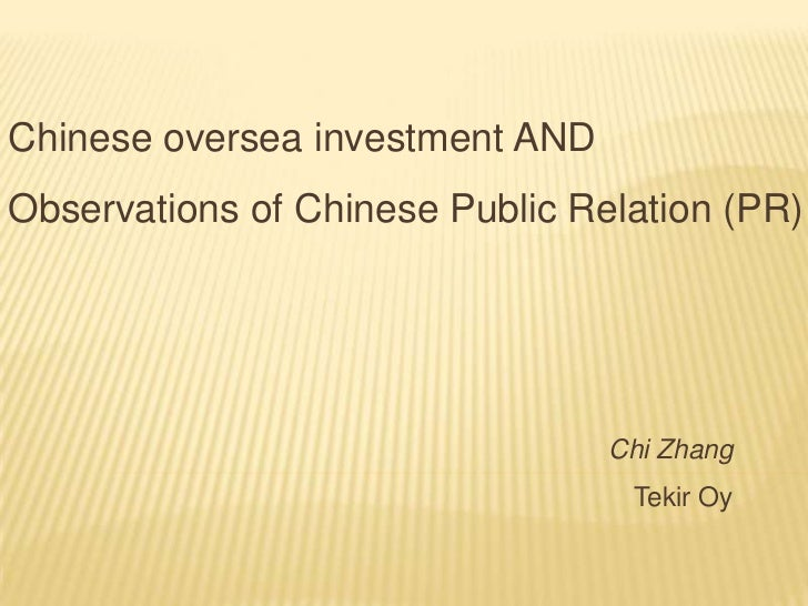 Chinese oversea investment AND<br />Observations of Chinese Public Relation (PR)<br />Chi Zhang<br />TekirOy<br />