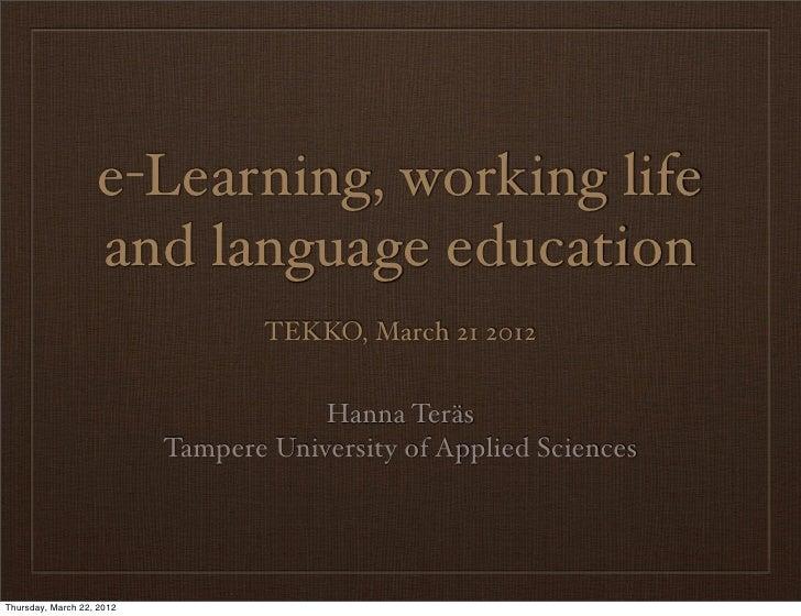 e-Learning, working life                   and language education                                   TEKKO, March 21 2012  ...