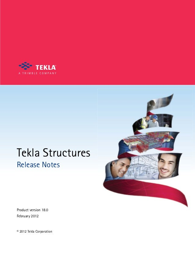 Tekla Structures Release Notes  Product version 18.0 February 2012  © 2012 Tekla Corporation