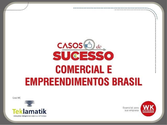 COMERCIAL E EMPREENDIMENTOS BRASIL Canal WK: