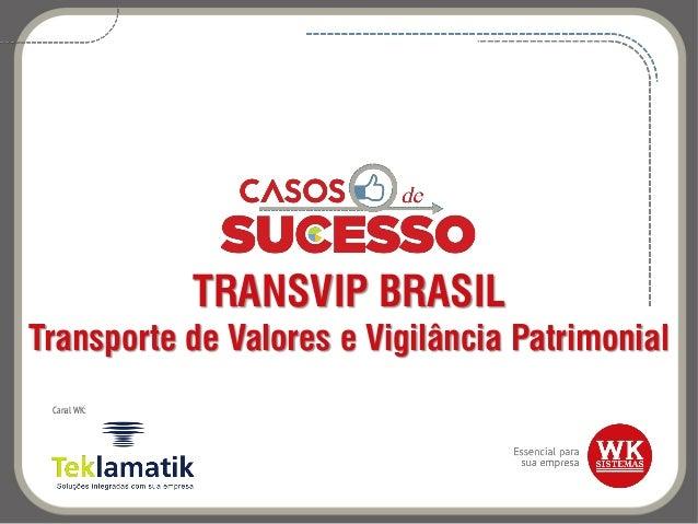 TRANSVIP BRASIL Transporte de Valores e Vigilância Patrimonial Canal WK: