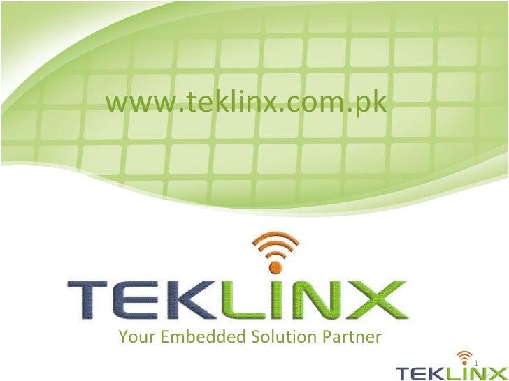 www.teklinx.com.pk Your Embedded Solution Partner