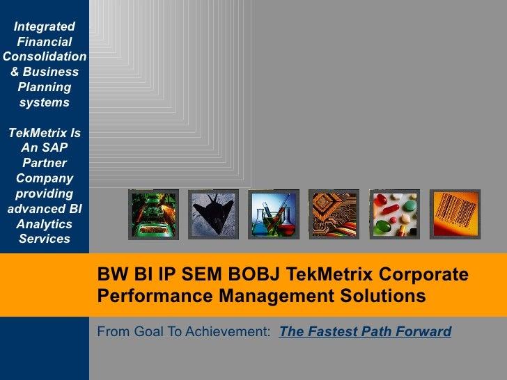 BW BI IP SEM BOBJ TekMetrix Corporate Performance Management Solutions From Goal To Achievement:  The Fastest Path Forward