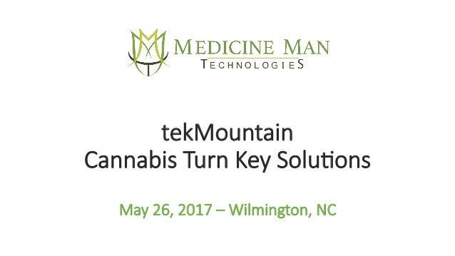 tekMountain Cannabis Turn Key Solu4ons May 26, 2017 – Wilmington, NC