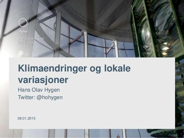Klimaendringer og lokale variasjoner Hans Olav Hygen Twitter: @hohygen 08.01.2015