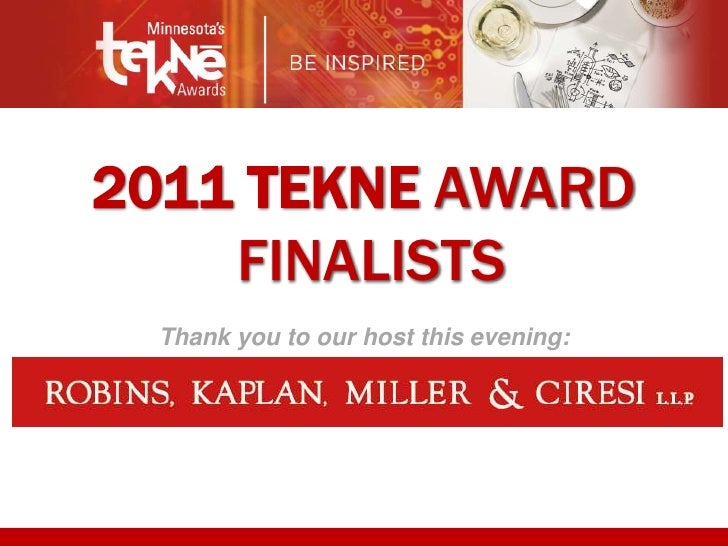 <br />2011 TEKNE AWARD<br /> FINALISTS<br />OPEN<br />Thank you to our host this evening:<br />Multiple Available<br />
