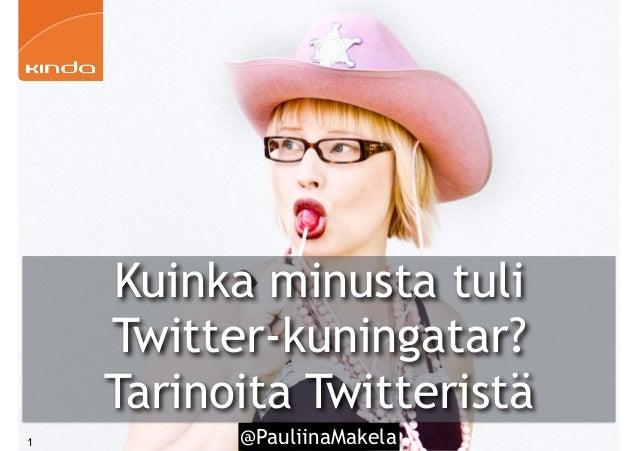 24.10.2015 Tekniikan päivät Tampere 24.10.2015 Tekniikan päivät Tampere @PauliinaMakela1 Kuinka minusta tuli Twitter-kunin...