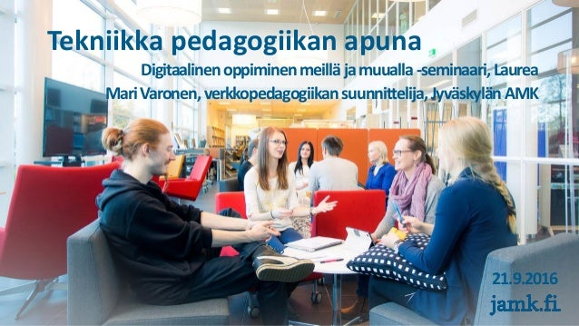 Tekniikka pedagogiikan apuna Digitaalinenoppiminenmeilläjamuualla-seminaari,Laurea MariVaronen,verkkopedagogiikansuunnitte...