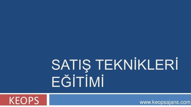 SATIġ TEKNĠKLERĠ         EĞĠTĠMĠ KEOPS              www.keopsajans.com