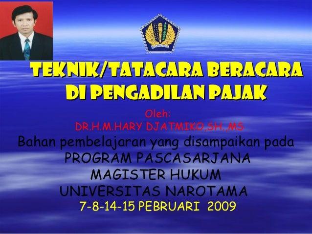 TEKNIK/TATACARA BERACARA    DI PENGADILAN PAJAK                    Oleh:        DR.H.M.HARY DJATMIKO,SH.,MSBahan pembelaja...