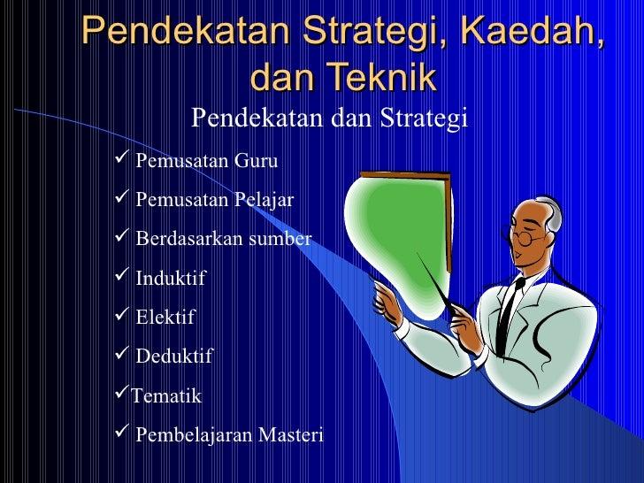 Pendekatan Strategi, Kaedah, dan Teknik <ul><li>Pendekatan dan Strategi </li></ul><ul><li>Pemusatan Guru </li></ul><ul><li...