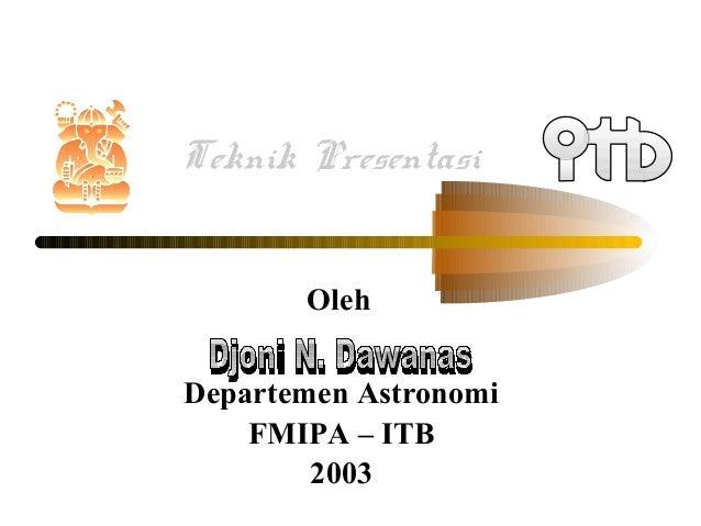 Teknik Presentasi Oleh Departemen Astronomi FMIPA – ITB 2003