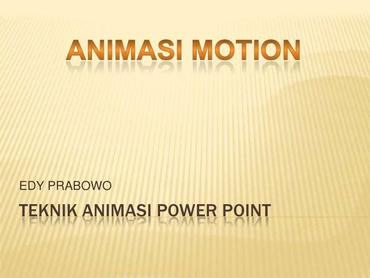 EDY PRABOWOTEKNIK ANIMASI POWER POINT