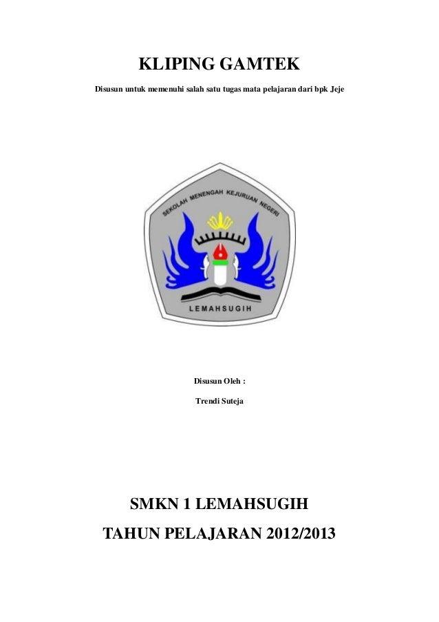 KLIPING GAMTEK Disusun untuk memenuhi salah satu tugas mata pelajaran dari bpk Jeje Disusun Oleh : Trendi Suteja SMKN 1 LE...