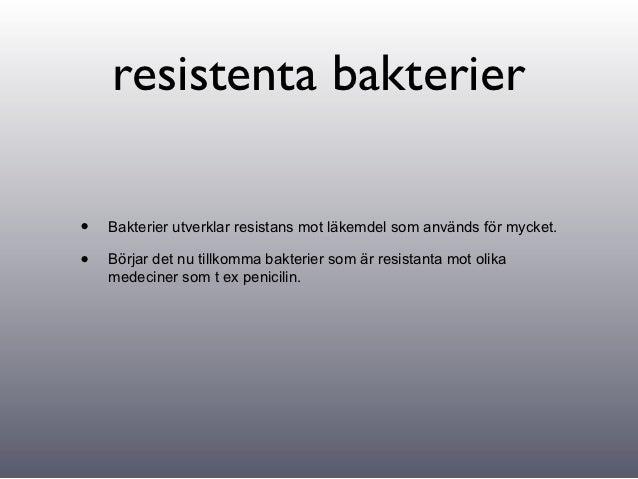 resistenta bakterier•   Bakterier utverklar resistans mot läkemdel som används för mycket.•   Börjar det nu tillkomma bakt...
