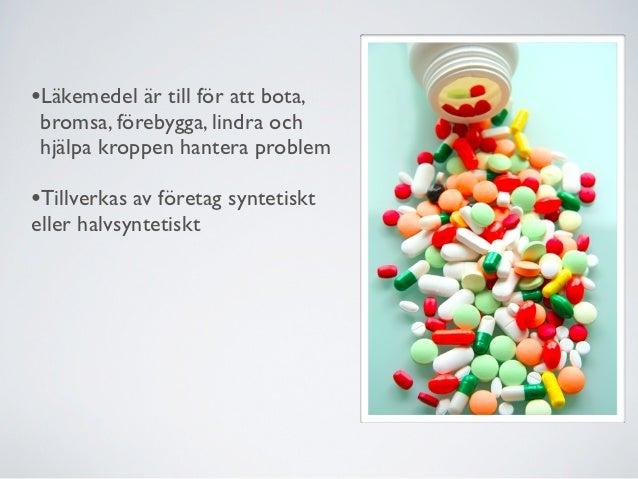 •Olika former av läkemedel•Olika sätt att få in läkemedlet i kroppen