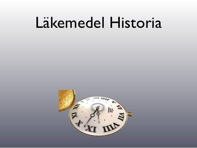 Läkemedel Historia•   Läkemedel har funnit sedan urminnes tid