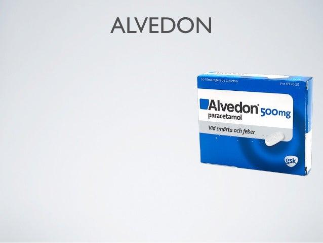 ALVEDON•Paracetamol•Smärtstillande och febernedsättande•Finns i de flesta hem