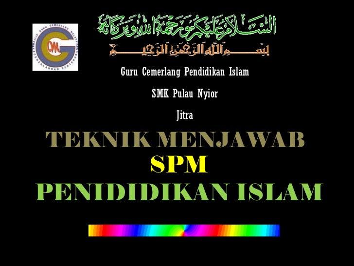 TEKNIK MENJAWAB SPM PENIDIDIKAN ISLAM Guru Cemerlang Pendidikan Islam SMK Pulau Nyior Jitra